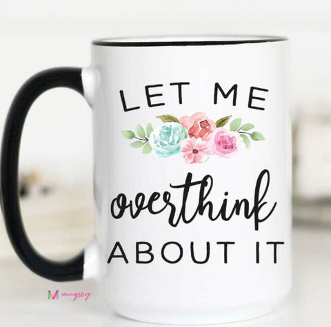 Let me over think about it -Mug