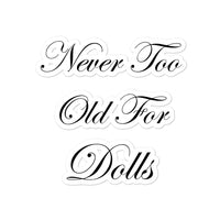 Never Too Old For Dolls Sticker - black