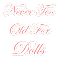 Never Too Old For Dolls Sticker - pink