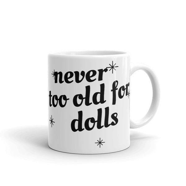Never Too Old For Dolls Mug - black