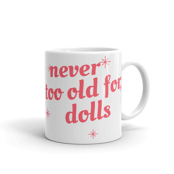 Never Too Old For Dolls Mug - pink