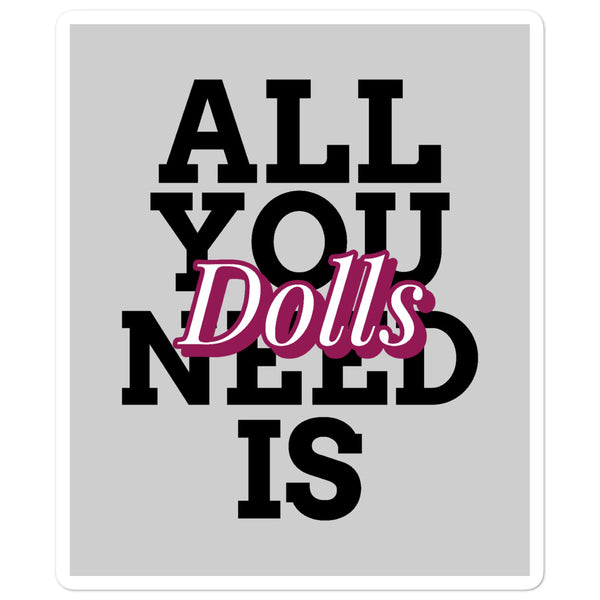 All You Need Is Dolls Sticker - gray