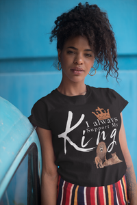 Limited Edition I always support my King T-Shirt - Black Love Boutique