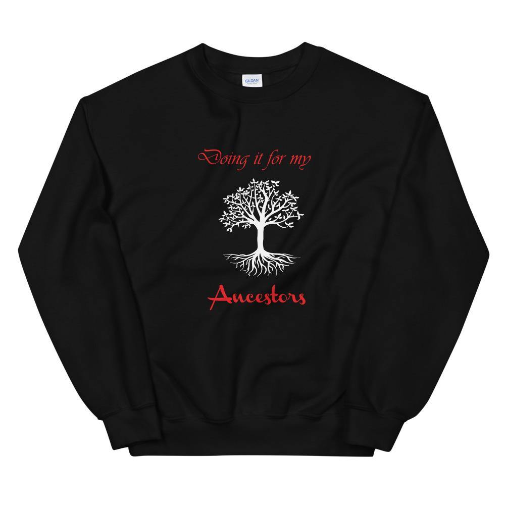 Limited Edition Doing It For My Ancestors Sweatshirt - Black Love Boutique