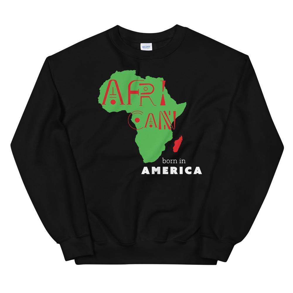 Limited Edition African Born In America Sweatshirt - Black Love Boutique