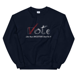 Limited Edition Vote Like Your Ancestors Died For It Sweatshirt - Black Love Boutique