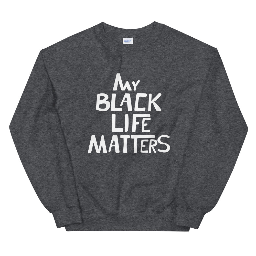 Limited Edition My Black Life Matters Sweatshirt - Black Love Boutique
