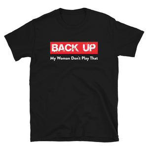 Limited Edition Back Up My Woman Don't Play T-Shirt
