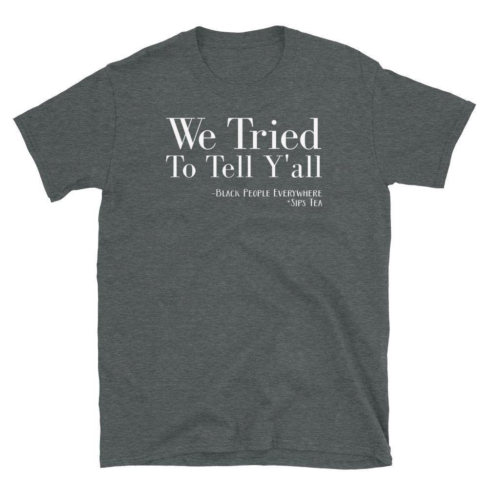 Limited Edition We Tried To Tell Y'all T-Shirt - BlackLove Boutique