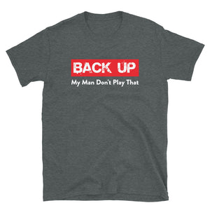 Limited Edition Back Up My Man Don't Play T-Shirt