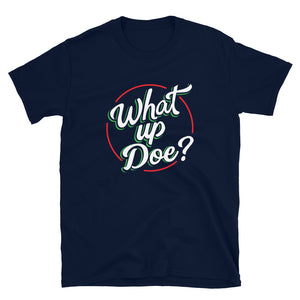 What Up Doe? T-Shirt
