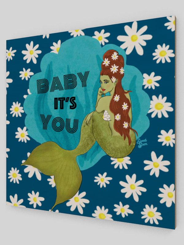 Baby It's You Mermaid  - Wood Print
