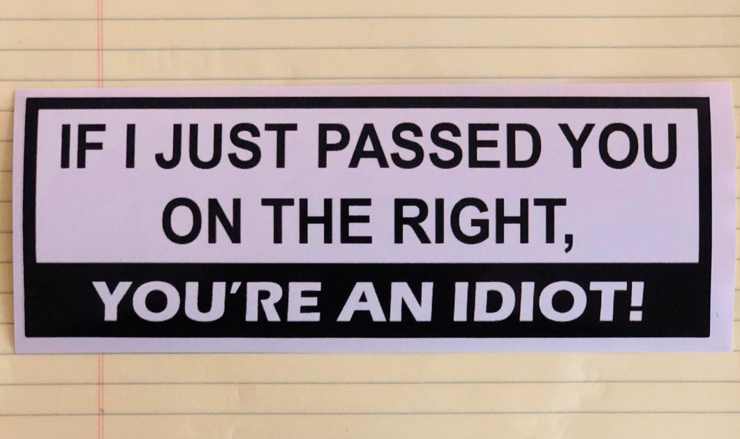 If I just passed you on the right, you're an idiot! Decal