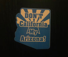 Load image into Gallery viewer, Don't California my Arizona BLUE