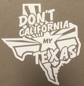 Don't California my Texas Decal | Car, Truck or UTV sticker!