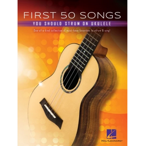 Hal Leonard HL00347437 First 50 Songs You Should Strum on Ukulele, Ukulele
