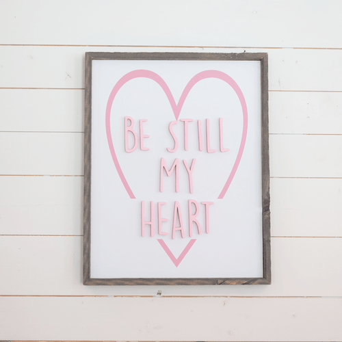 Be Still My Heart Wooden Sign - Project Nursery