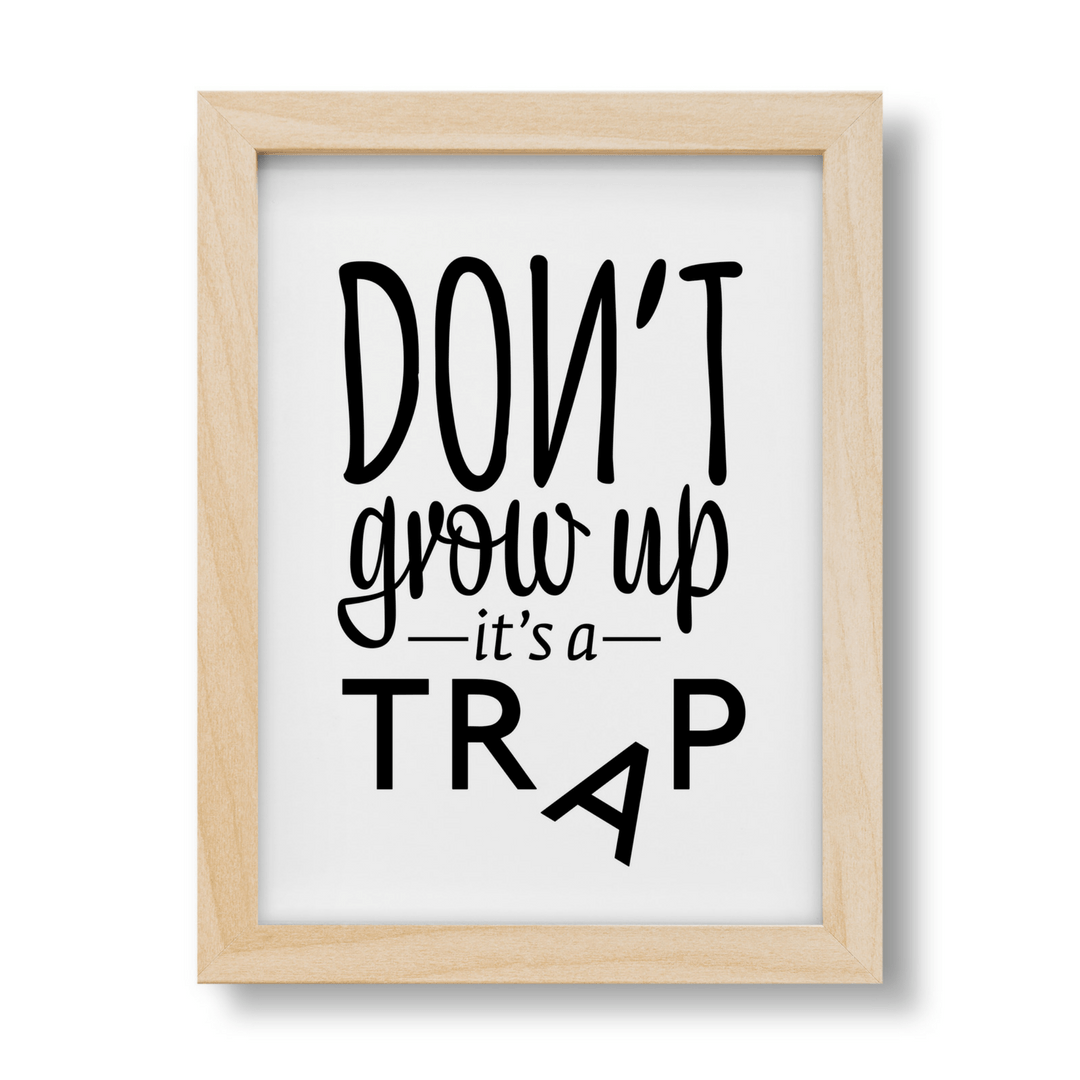 Dont grow up its a trap