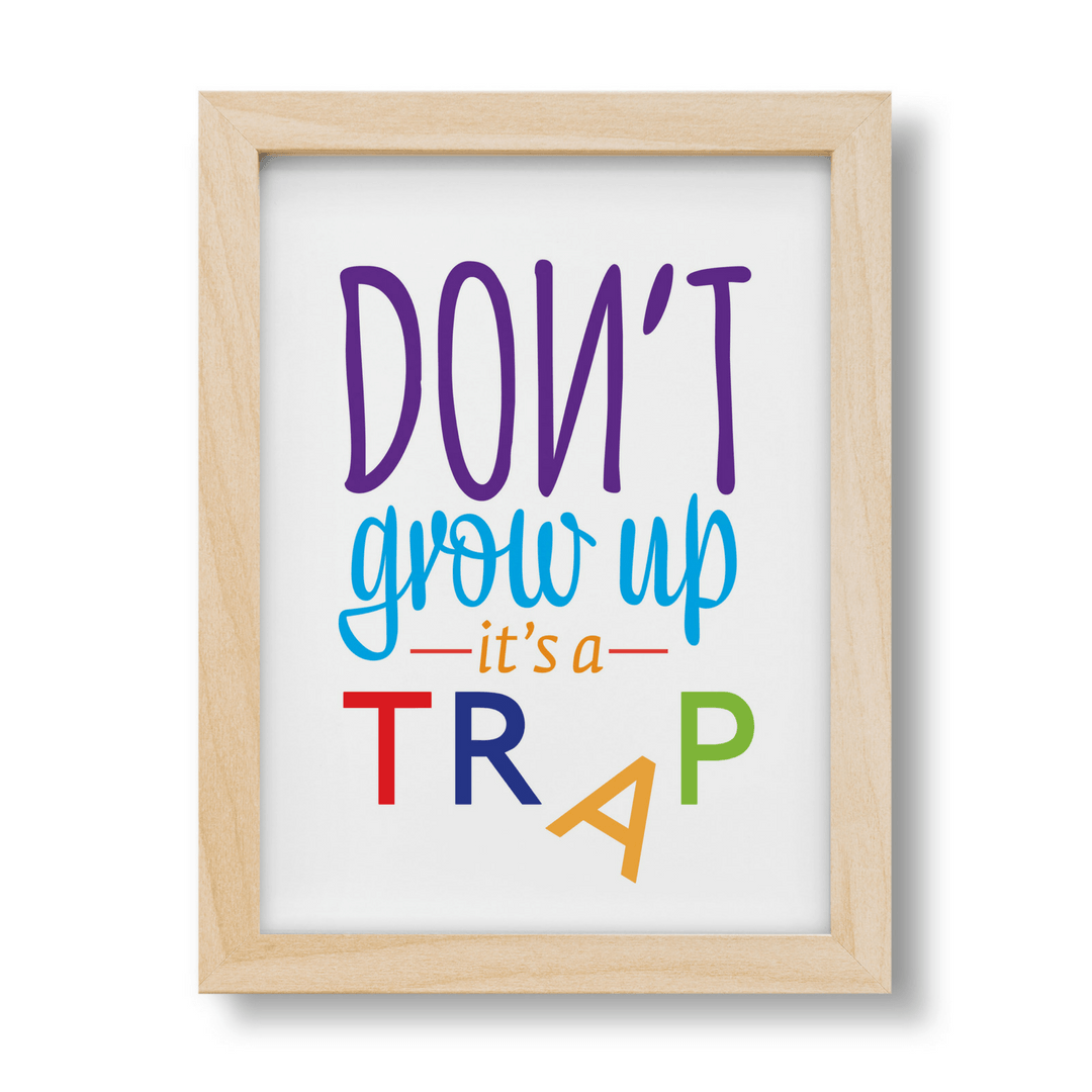 Don't Grow up, It's a Trap Print - Project Nursery