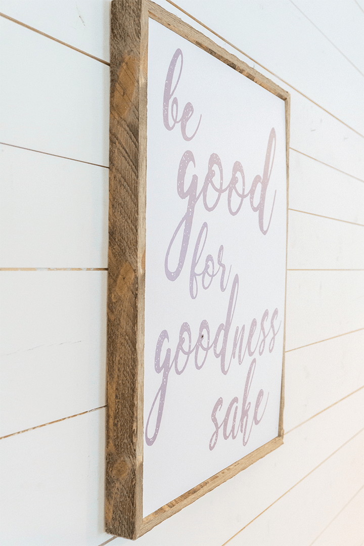 Be Good for Goodness Sake Wooden Sign - PN x Opal + Olive Exclusive - Project Nursery