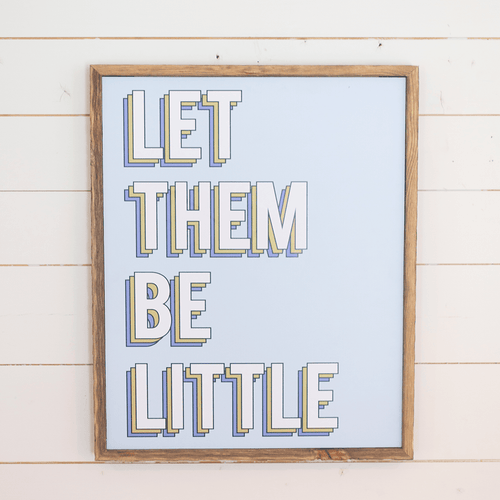 Let Them Be Little Wooden Sign - Project Nursery