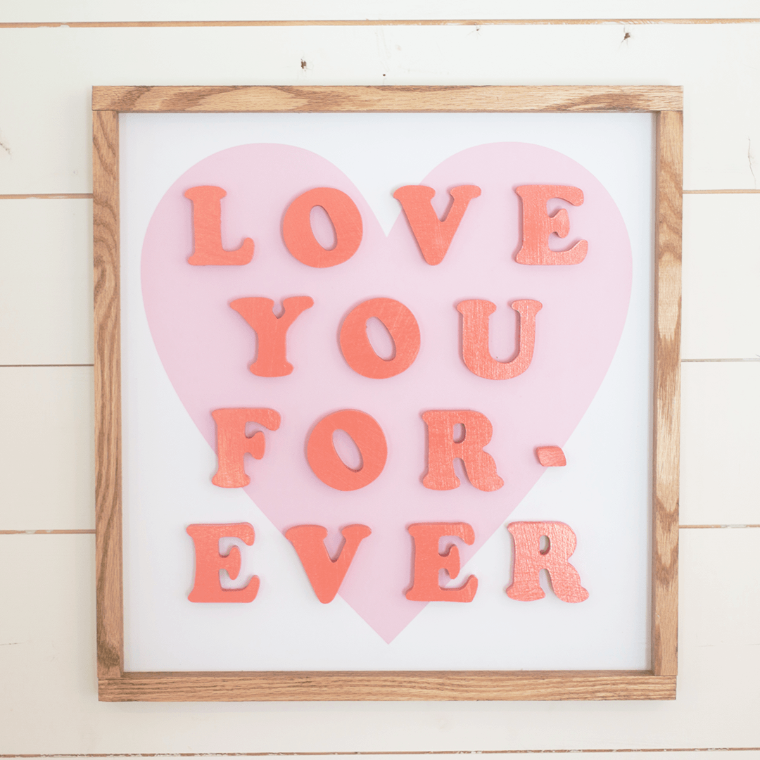 Love You Forever Wooden Sign - Multiple Colors - Project Nursery