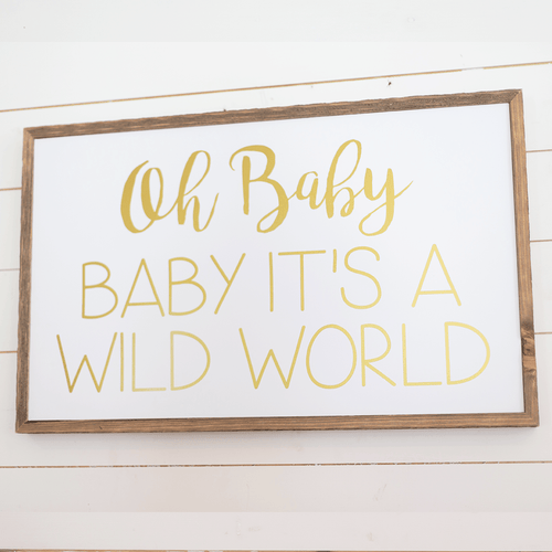 Oh Baby Baby it's a Wild World Wooden Sign - Project Nursery