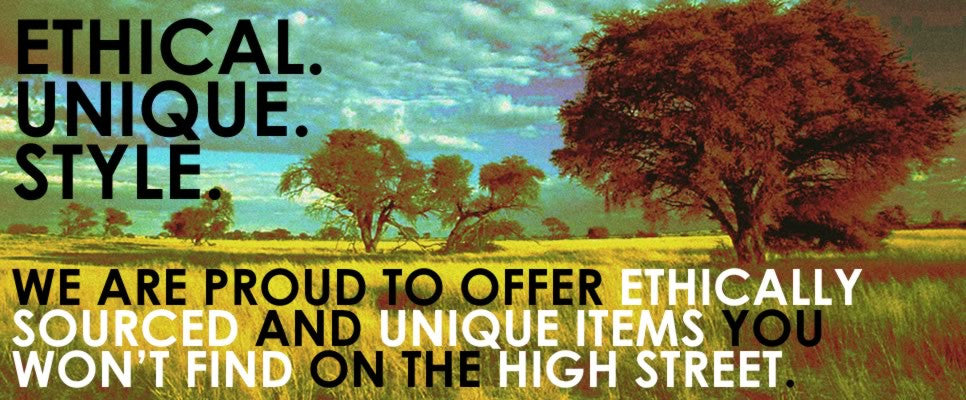 WE ARE PROUD TO OFFER ETHICALLY SOURCED, UNIQUE ITEMS YOU WON'T FIND ON THE HIGH STREET