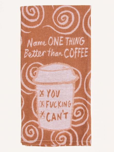 NAME ONE THING BETTER THAN COFFEE - DISH TOWEL
