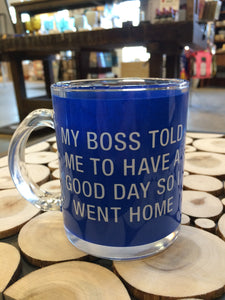 MY BOSS TOLD ME  -  MUG