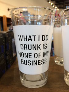 NONE OF MY BUSINESS - PINT GLASS