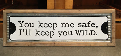 YOU KEEP ME SAFE SIGN - WOOD/METAL