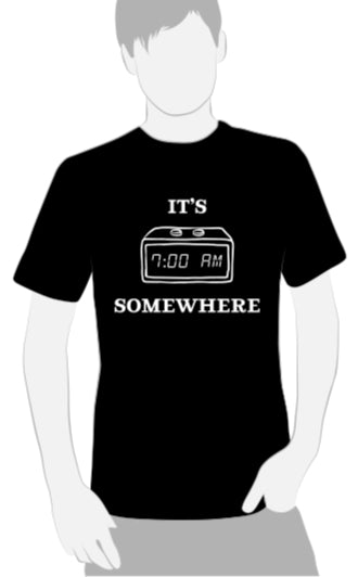 It's 7 AM Somewhere T-Shirt