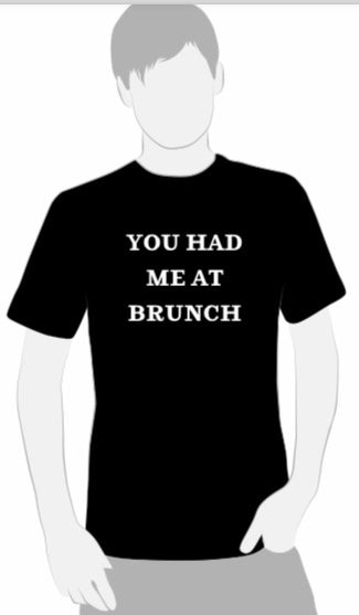 You Had Me At Brunch T-Shirt