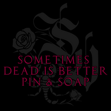 "Load image into Gallery viewer, ""Sometimes Dead Is Better"" Enamel Pin & Soaps"