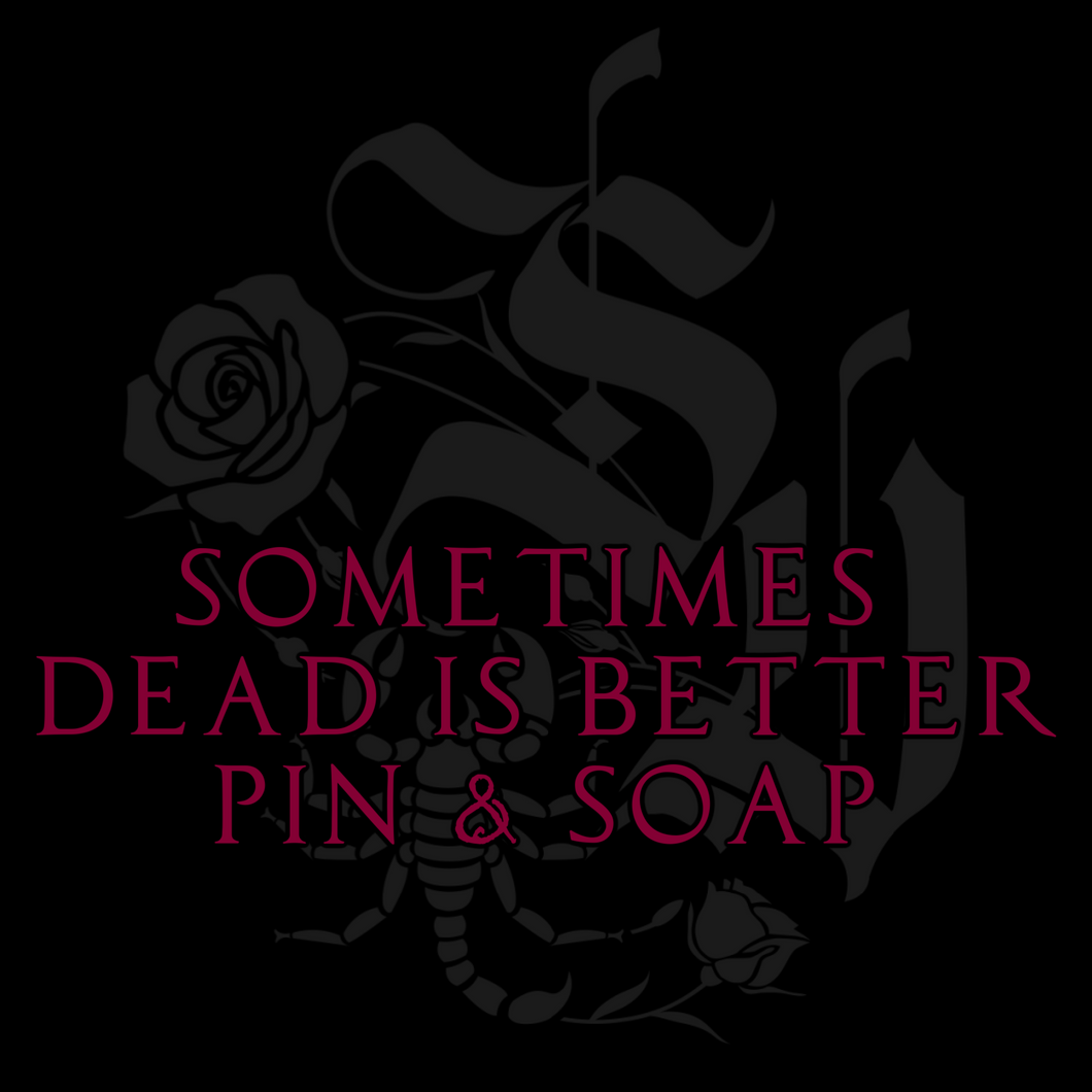 """Sometimes Dead Is Better"" Enamel Pin & Soaps"