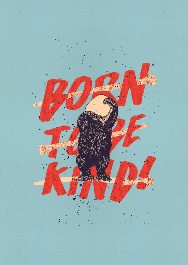 Born to be kind! (A3+)