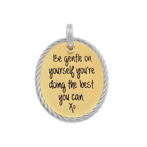 Candid 'Be Gentle On Yourself, You're Doing The Best You Can' Pendant
