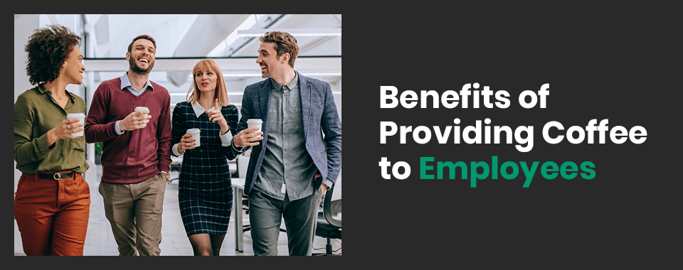 Benefits of Providing Coffee to Employees
