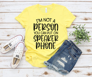 I'm not a person you can put on speaker phone