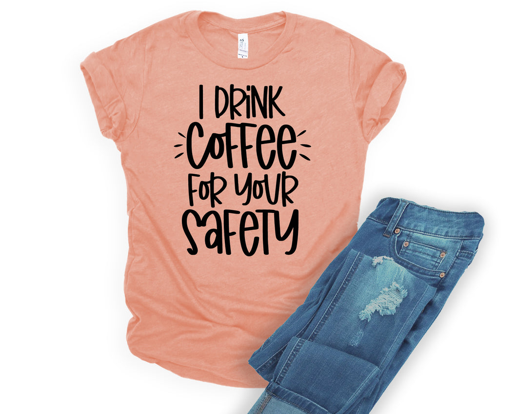 I drink coffee for your safety