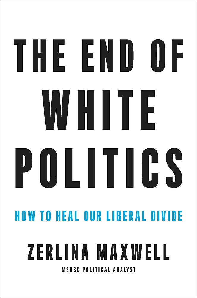 The End of White Politics: How to Heal Our Liberal Divide Hardcover