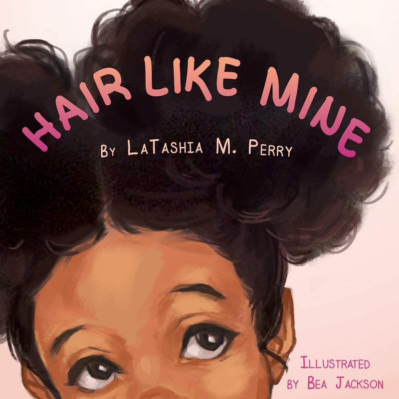 Hair Like Mine by LaTashia M Perry