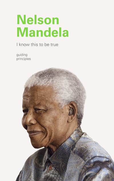 I Know This To Be True : Nelson Mandela (Hardcover)