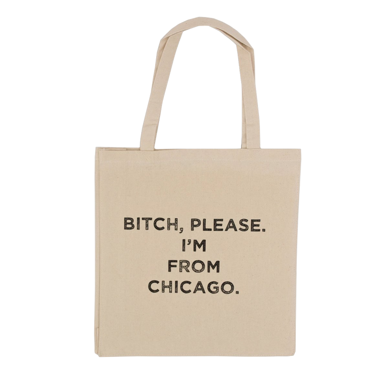 Bitch Please I'm From Chicago Tote