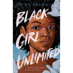 Black Girl Unlimited: The Remarkable Story of a Teenage Wizard (Hardcover)
