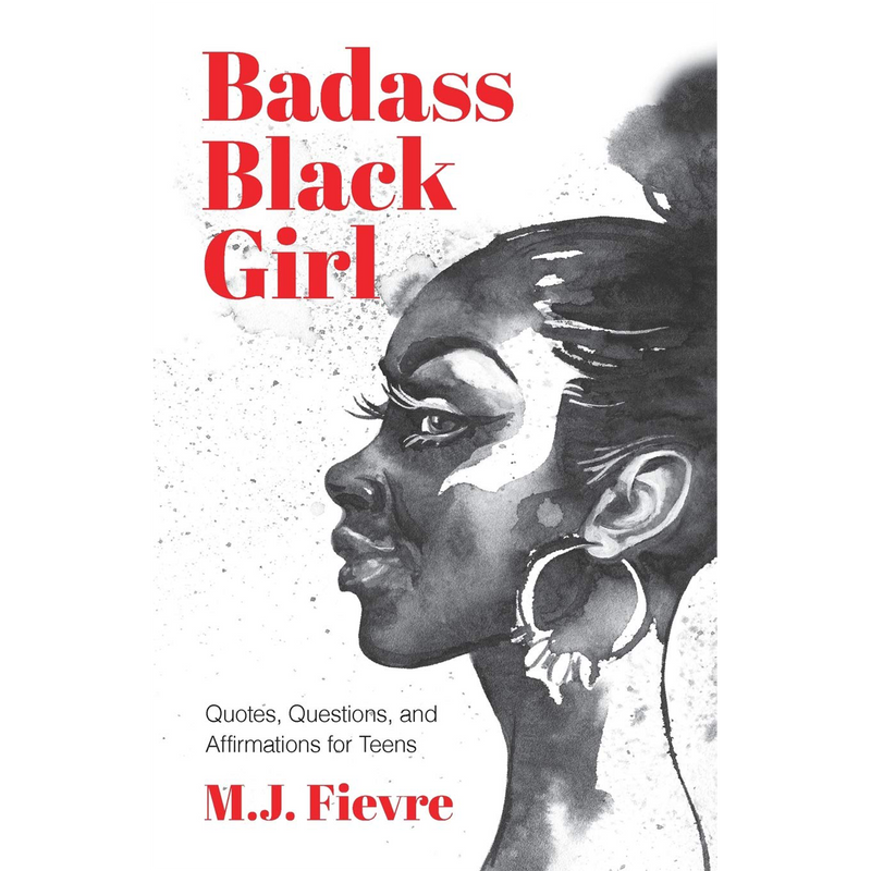 Badass Black Girl: Questions, Quotes, and Affirmations for Teens (Teen and YA Maturing, Cultural heritage, Women Biographies)