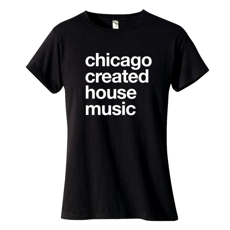 Chicago Created House Music Wmns T-Shirt