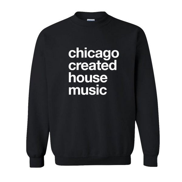 Chicago Created House Unisex Crewneck Sweatshirt