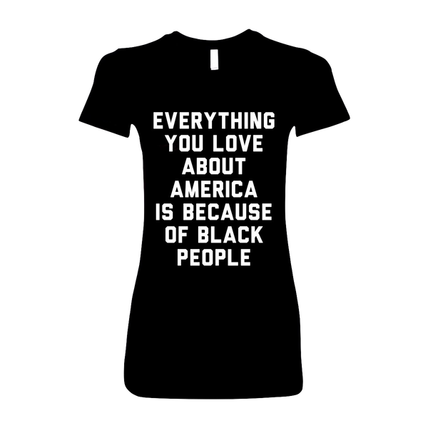 """Everything You Love About America"" Women's T-Shirt"